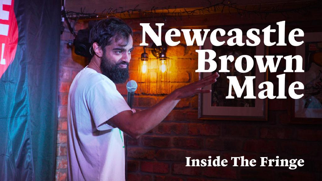 Newcastle Brown Male: Inside the Fringe